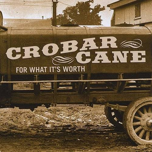 Crobar Cane - For What Its Worth