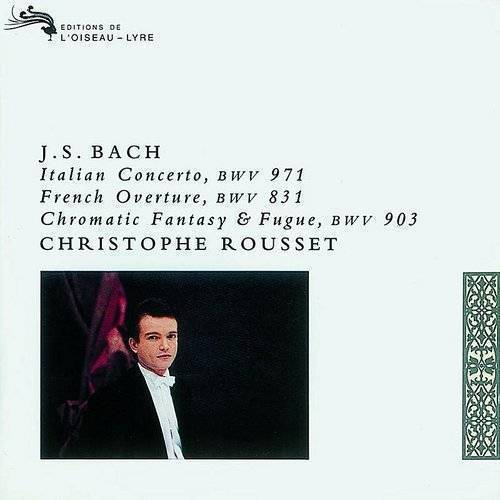Christophe Rousset - Italian Concerto/French Overture/Chromatic Fantasia And Fugue, BWV 903