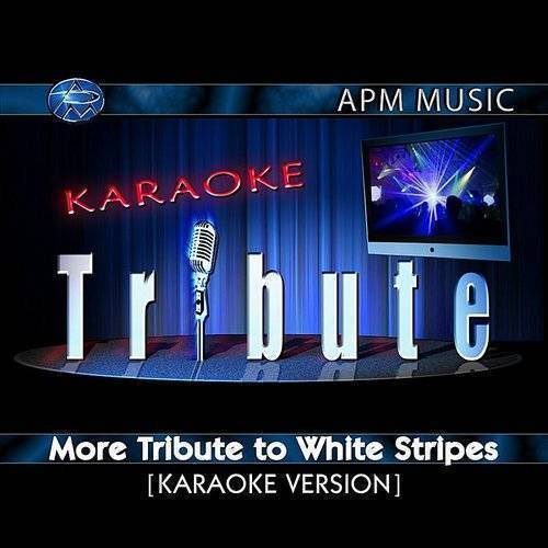The White Stripes - Karaoke Tribute: More Tribute To White Stripes