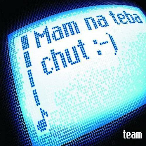 Team - Mam Na Teba Chut (Slovak Version)