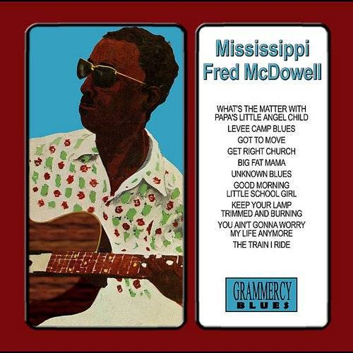 Fred Mcdowell - Mississippi Fred Mcdowell