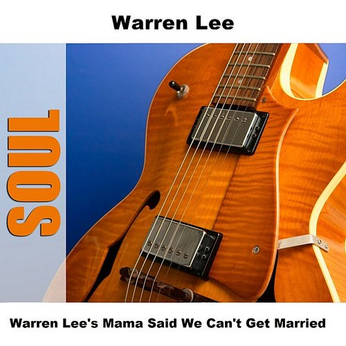 Warren Lee - Mama Said We Can't Get Married