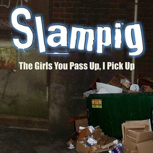 Pile - Slampig - The Girls You Pass Up, I Pick Up