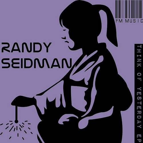 Randy Seidman - Think Of Yesterday Ep