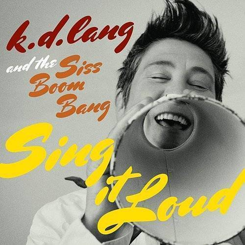 K.D. Lang - K.D. Lang And The Siss Boom Bang: Sing It Loud