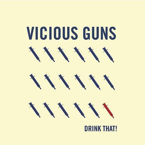The Vicious Guns - Drink That! - Single