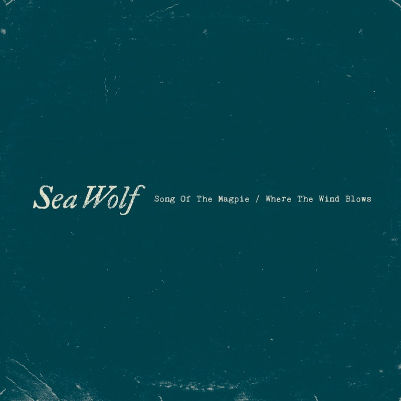 Sea Wolf - Song Of The Magpie/Where The Wind Blows