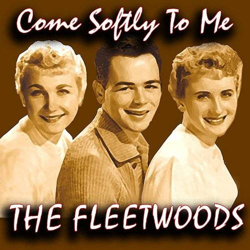 Fleetwoods - Come Softly To Me