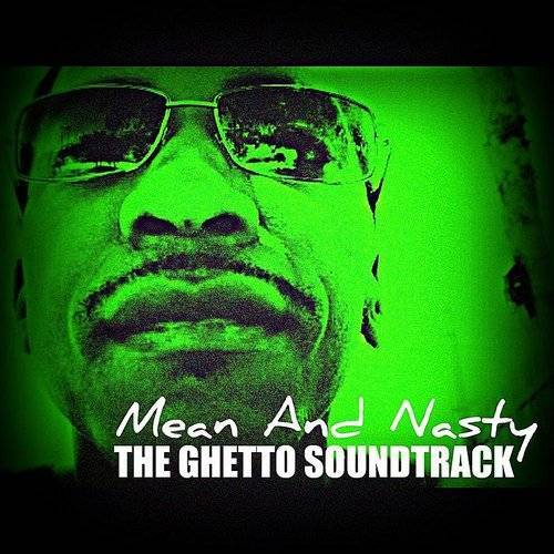 Mean and Nasty - The Ghetto Soundtrack