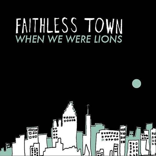 Faithless Town - When We Were Lions