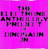 The Electronic Anthology Project of Dinosaur Jr. - The Electronic Anthology Project of Dinosaur Jr.
