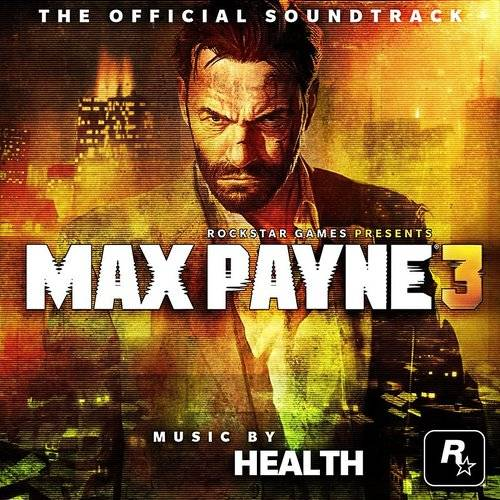 Health - Max Payne 3 Official Soundtrack