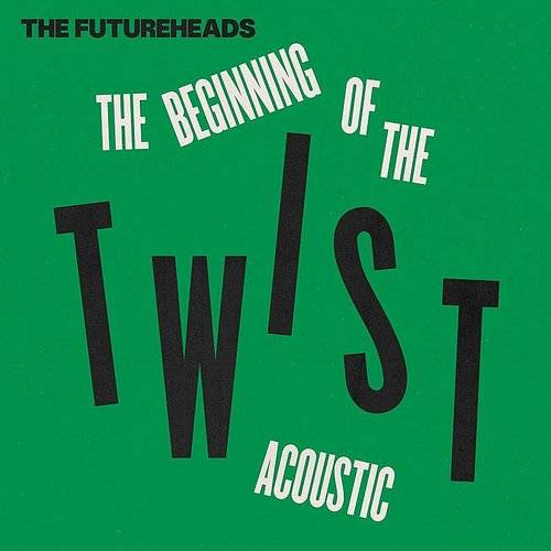 The Futureheads - The Beginning Of The Twist (Acoustic) - Single
