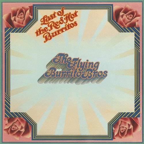 The Flying Burrito Brothers - The Last Of The Red Hot Burritos