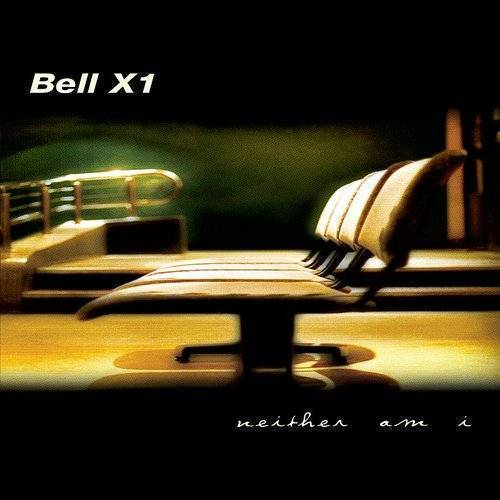 Bell X1 - Neither Am I (Uk)
