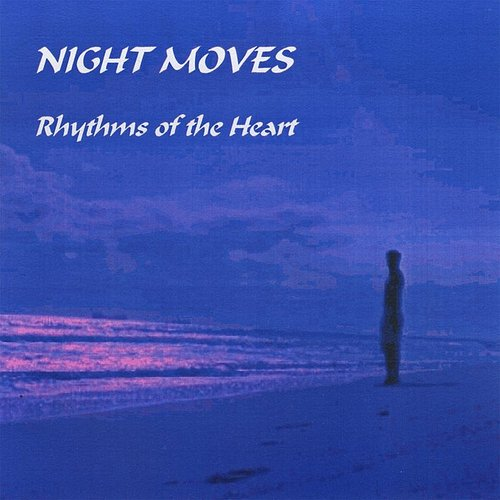 Night Moves - Rhythms Of The Heart
