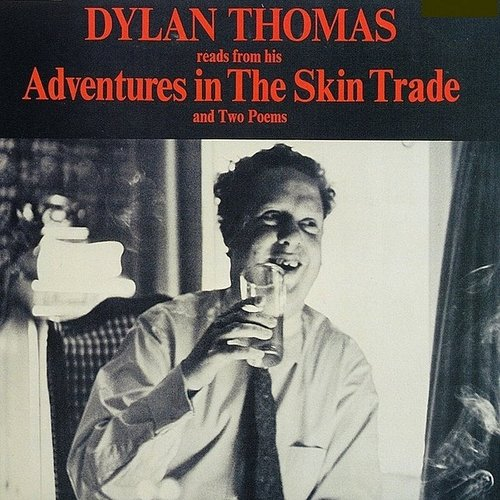 Dylan Thomas - Reads From His Adventures In The Skin Trade