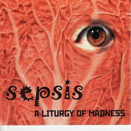 Sepsis - Sepsis: A Liturgy Of Madness