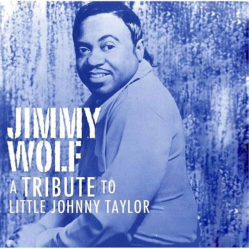 Jimmy Wolf - A Tribute To Little Johnny Taylor