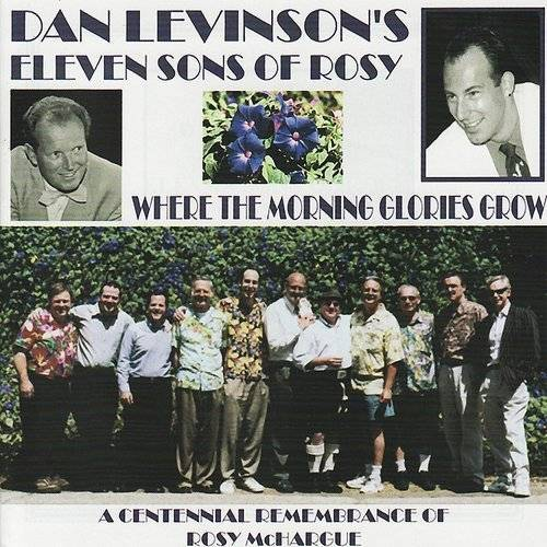 Dan Levinson's Eleven Sons Of Rosy - Where the Morning Glories Grow