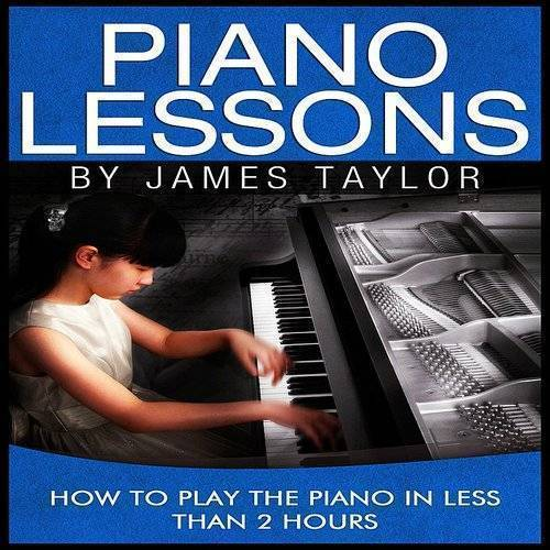 James Taylor - Piano Lessons: How To Play The Piano In Less Than 2 Hours