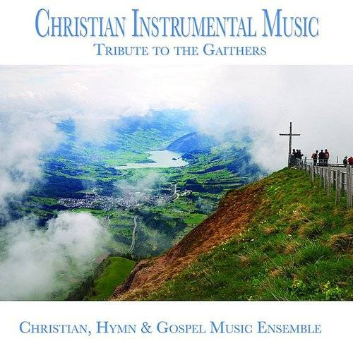 Christian - Christian Instrumental Music (Tribute To The Gaithers)