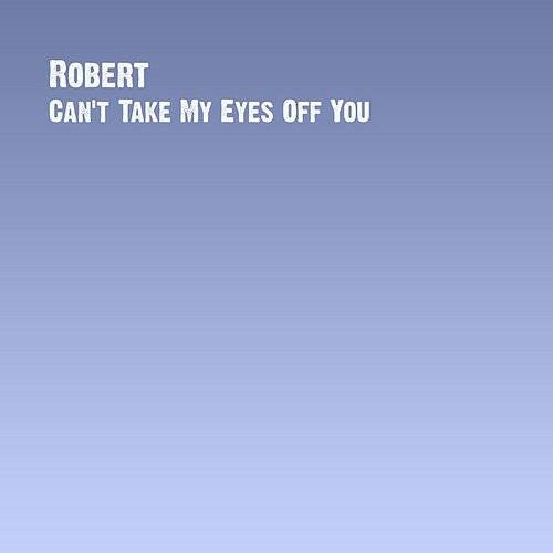 Robert Jr. - Can't Take My Eyes Off You - Single