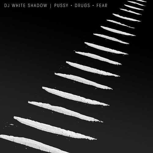 DJ White Shadow - Pussy Drugs Fear EP