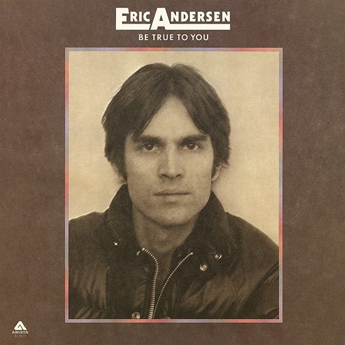 Eric Andersen - Be True To You