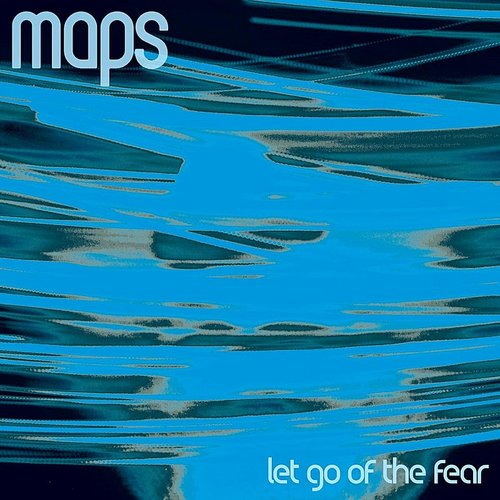 Maps - Let Go Of The Fear - Single