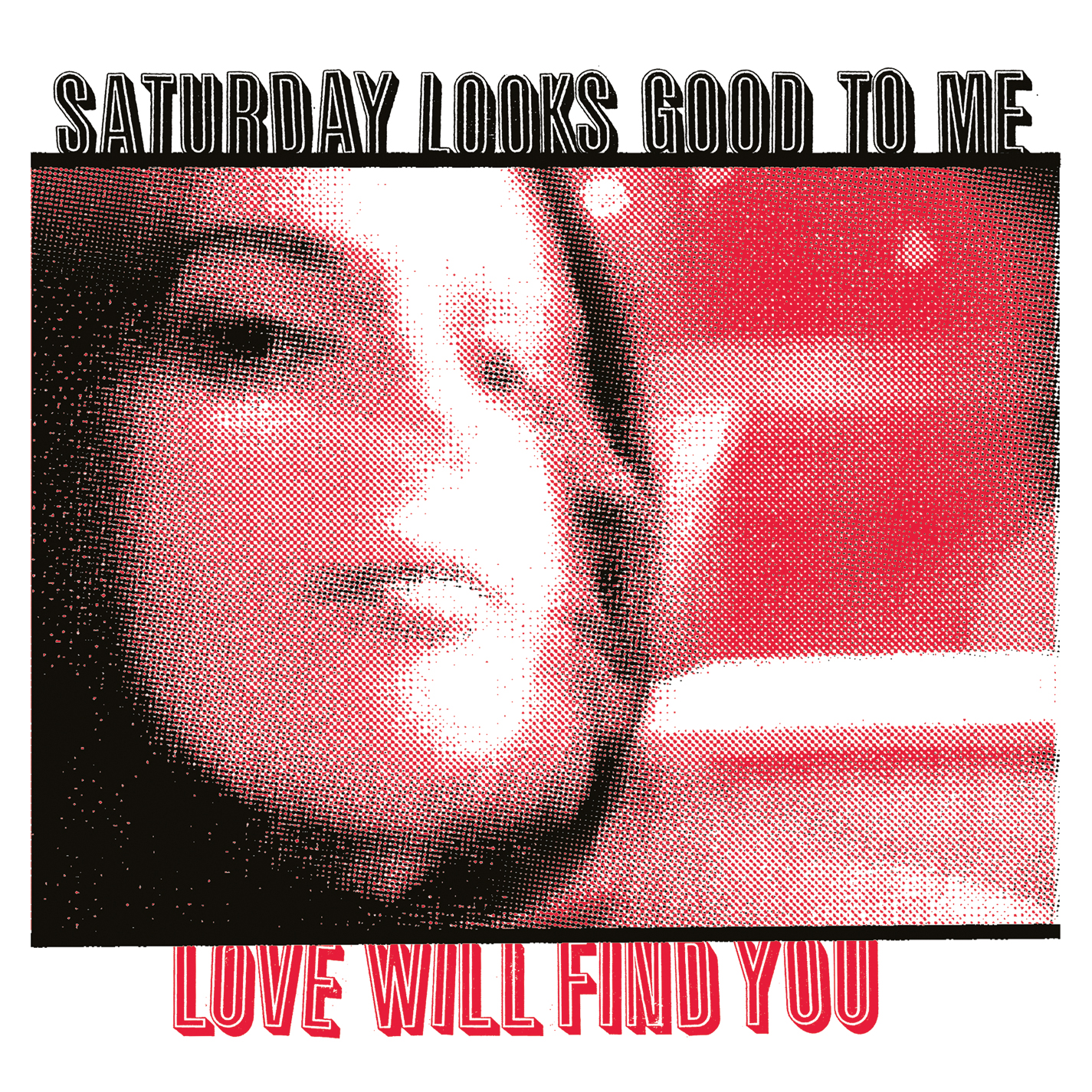 Saturday Looks Good To Me - Love Will Find You