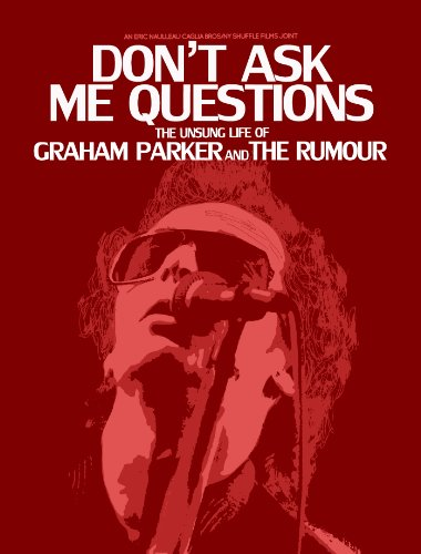 Graham Parker & The Rumour - Don't Ask Me Questions: The Unsung Life of Graham Parker and The Rumour