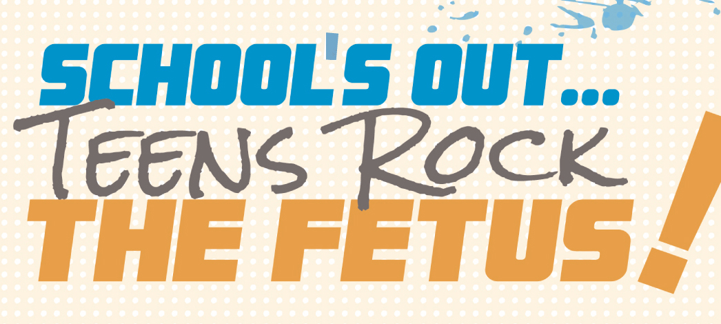School's Out...Teens Rock the Fetus!