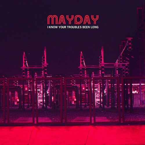 Mayday - I Know Your Troubles Been Long