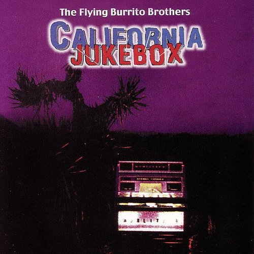 The Flying Burrito Brothers - California Jukebox