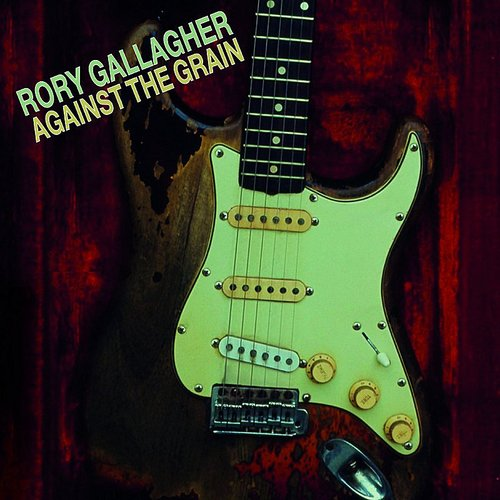 Rory Gallagher - Against the Grain [Remaster]