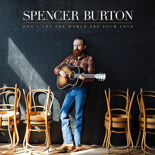 Spencer Burton - Don't Let the World See Your Love