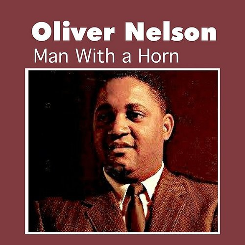 Oliver Nelson - Man With A Horn