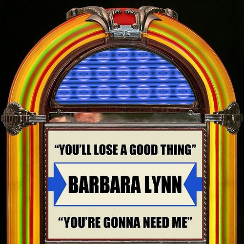 Barbara Lynn - You'll Lose A Good Thing / You're Gonna Need Me