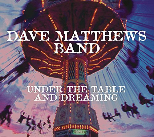 Dave Matthews Band - Under The Table & Dreaming: Remastered