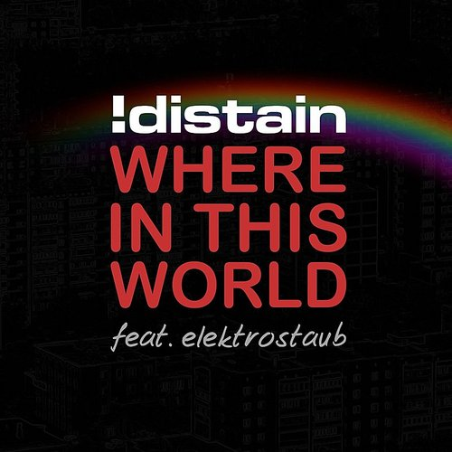 !Distain - Where In This World (Feat. Elektrostaub)