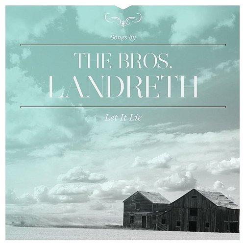 Bros Landreth - Let It Lie (Can)