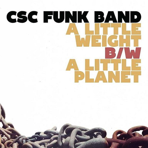 Csc Funk Band - A Little Weight B/W A Little Planet
