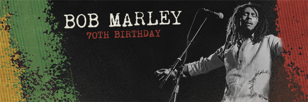 Bob Marley - 70th Birthday Celebration