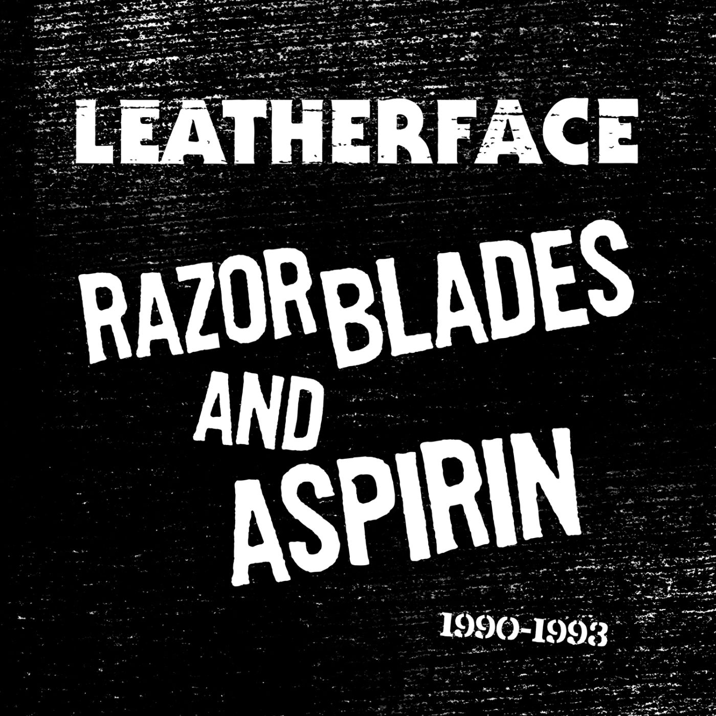 Leatherface - Razor Blades And Aspirin:1990-1993
