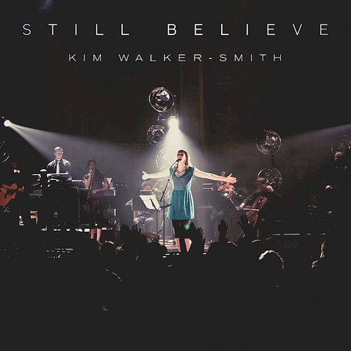 Kim Walker-Smith - Still Believe (Live)