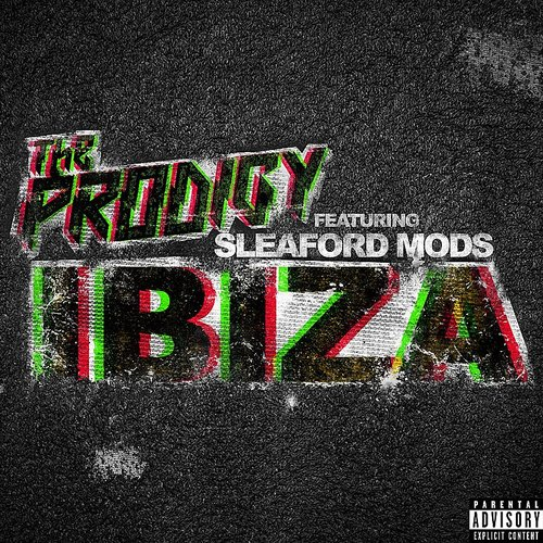 The Prodigy - Ibiza (Feat. Sleaford Mods) - Single