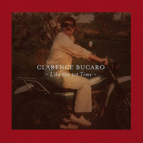 Clarence Bucaro - Like The 1st Time