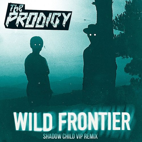 The Prodigy - Wild Frontier (Shadow Child Vip Remix) - Single