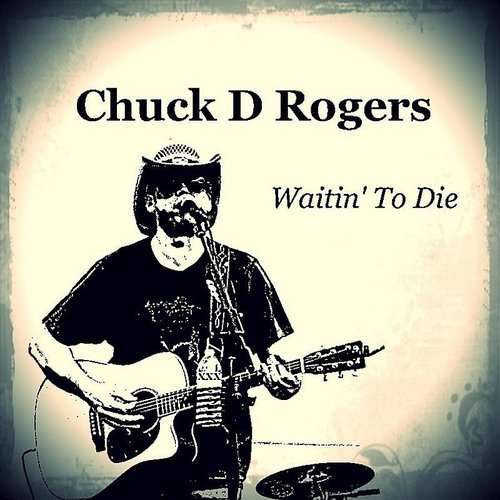 Chuck D Rogers - Waitin' To Die - Single